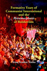 Formative Years of Communist International and the Metamorphosis of Bolshevism