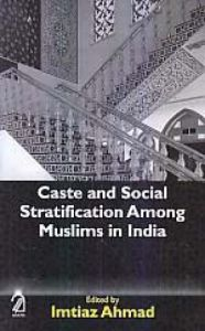 Caste and Social Stratification Among Muslims in India